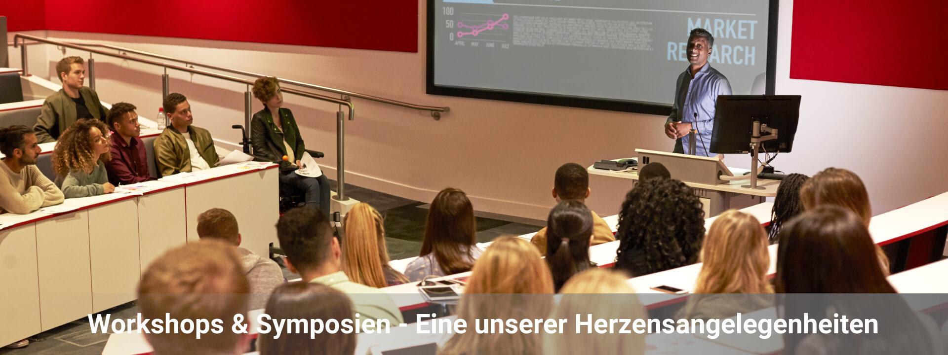 Workshops & Symposien - Eine unserer Herzensangelegenheiten